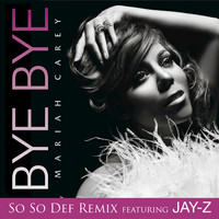 Mariah Carey - Bye Bye (So So Def Remix featuring JAY-Z (Edited))