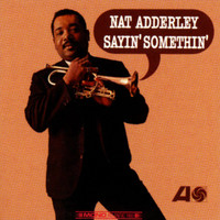 Nat Adderley - Sayin' Somethin'