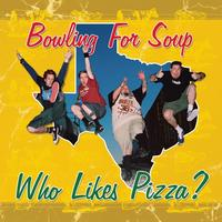 Bowling For Soup - Who Likes Pizza?