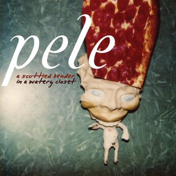 Pele - A Scuttled Bender In A Watery Closet