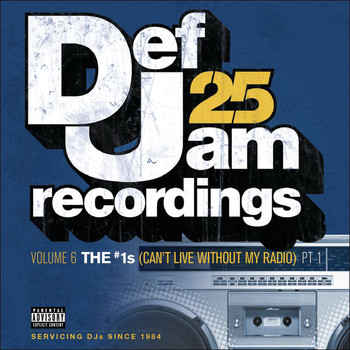 Various Artists - Def Jam 25, Vol. 6: THE # 1's (Can't Live Without My Radio) Pt. 1 (Explicit Version)