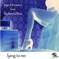 Ingo Herrmann feat. Richard Oliver - Lying to me