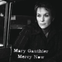 Mary Gauthier - Mercy Now (International Tour Edition)