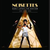 Noisettes - Don't Upset The Rhythm (Go Baby Go) (Kissy Sell Out In The Black Lodge Remix)