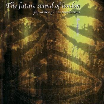 The Future Sound of London - Papua New Guinea Translations