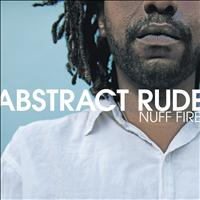 Abstract Rude - Nuff Fire (Explicit)