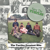 The Turtles - Save The Turtles:  The Turtles Greatest Hits