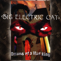 Big Electric Cat - Dreams Of A Mad King