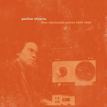Pauline Oliveros - Four Electronic Pieces 1959-1966
