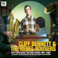 Cliff Bennett & The Rebel Rousers - Into Our Lives (The EMI Years 1961-1969)