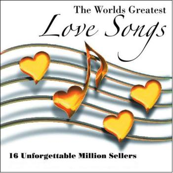 Various Artists - The World's Greatest Love Songs:  16 Unforgettable Million Sellers
