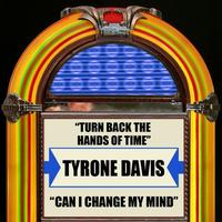 Tyrone Davis - Turn Back The Hands Of Time / Can I Change My Mind - Single