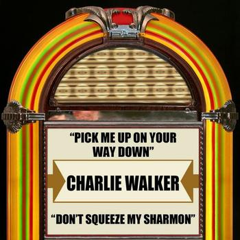 Charlie Walker - Pick Me Up On Your Way Down / Don't Squeeze My  Sharmon - Single