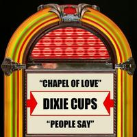 The Dixie Cups - Chapel Of Love / People Say - Single