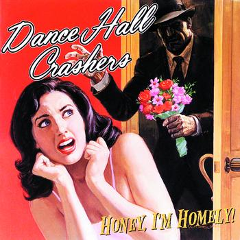 Dance Hall Crashers - Honey I'm Homely
