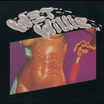 Wet Willie - The Wetter The Better