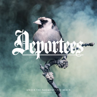 Deportees - Under The Pavement -The Beach
