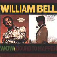 William Bell - Wow.../Bound To Happen (Reissue)