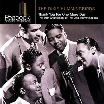 The Dixie Hummingbirds - Thank You For One More Day: The 70th Anniversary Of The Dixie Hummingbirds