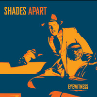 Shades Apart - Eyewitness