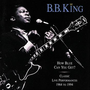 B.B. King - How Blue Can You Get? / Classic Live Performances