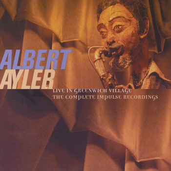 Albert Ayler - Live In Greenwich Village: The Complete Impulse Recordings