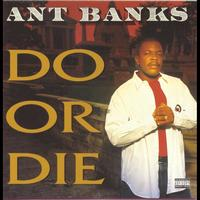 Ant Banks - Do Or Die