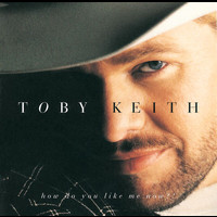 Toby Keith - How Do You Like Me Now?!