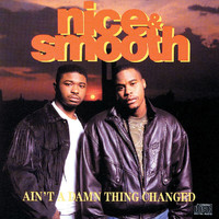 Nice & Smooth - Ain't A Damn Thing Changed