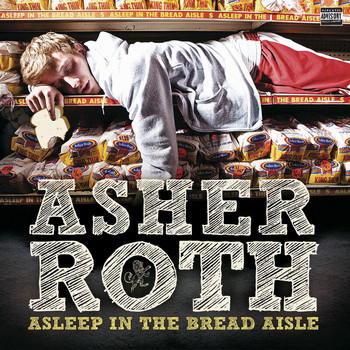 Asher Roth - Asleep In The Bread Aisle (UK Version [Explicit])