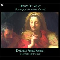 Ensemble Pierre Robert - Du Mont: Motets pour la messe du roy
