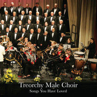 The Treorchy Male Voice Choir - Songs You Have Loved
