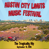 The Tragically Hip - Live at Austin City Limits Music Festival 2006: The Tragically Hip (Explicit)