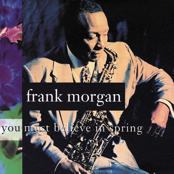 Frank Morgan - You Must Believe In Spring