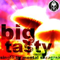 Mental Skragma - Big Tasty