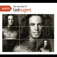 Ted Nugent - Playlist: The Very Best Of Ted Nugent