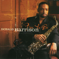Donald Harrison - Free To Be