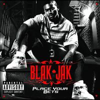 Blak Jak - Place Your Bets (Explicit Version)