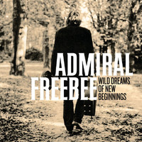 Admiral Freebee - Wild Dreams Of New Beginnings