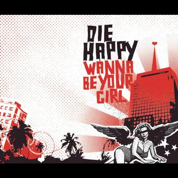 Die Happy - Wanna Be Your Girl