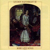 Loudon Wainwright III - More Love Songs