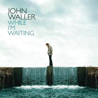 John Waller - While I'm Waiting