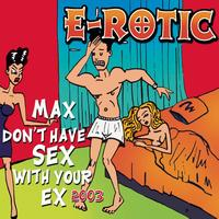 E-Rotic - Max Don't Have Sex With Your Ex 2003