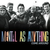 Mental As Anything - Come Around