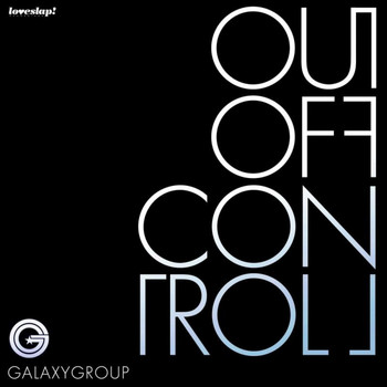 Galaxy Group - Out Of Control (Part One)