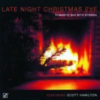 Scott Hamilton - Late Night Christmas Eve: Romantic Sax With Strings