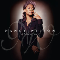 Nancy Wilson - IF I HAD MY WAY