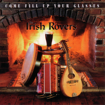 Irish Rovers - Come Fill Up Your Glasses