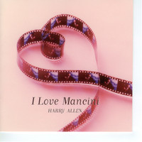 Harry Allen - I Love Mancini