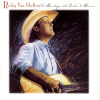 Ricky Van Shelton - A Bridge I Didn'T Burn
